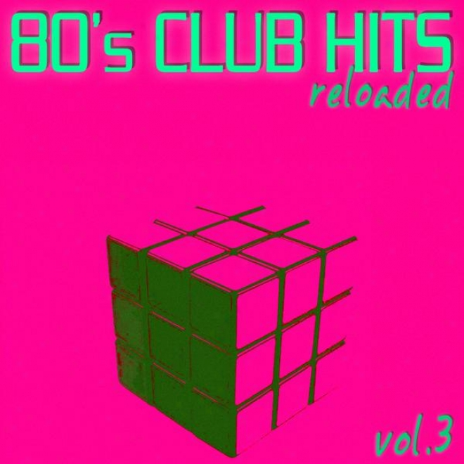 80's Club Hits Reloaaded Vol.3 - Best Of Club, Dance, House, Electro And Techno Remix Collectio