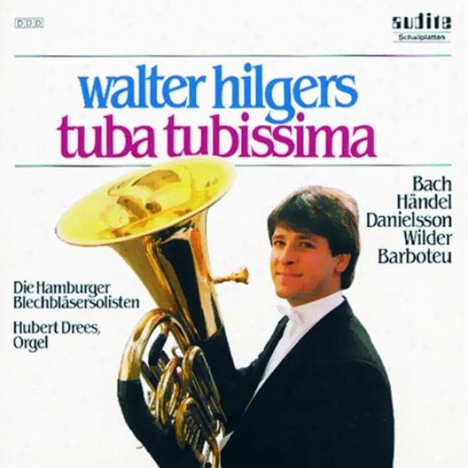 Alec Wilder, Christer Danielsson, Georg Friedrich Hã¤ndel, Georges Barboteu, Johann Sbeastian Bach: Tuba Tubissima