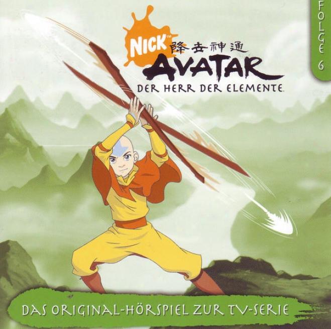 Avatar - Der Herr Der Elemente: Folge 6 (das Original-hã¶rspiel Zur Tv-serie)