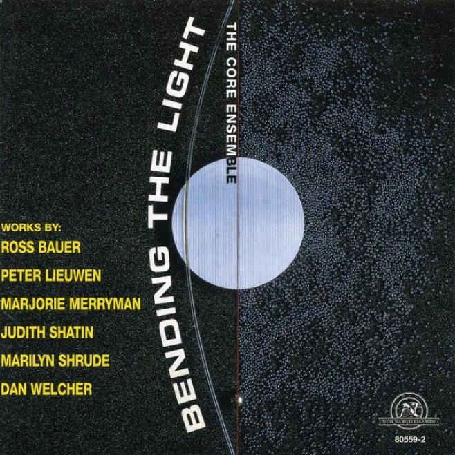 Bending The Light: Chamber Works By Bauer/lieuwen/merryman/shatin/shrude/welcher
