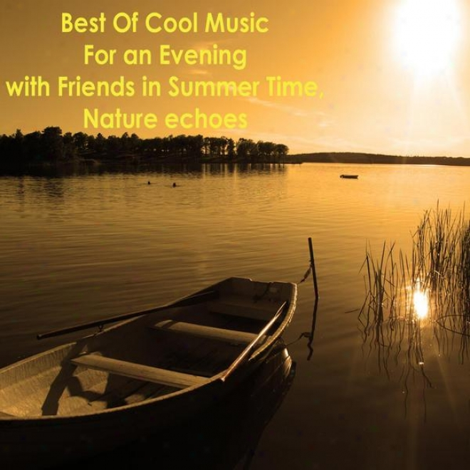 Best Of Cool Music For An Evening With Friends In Summer Time, Nature Echoes