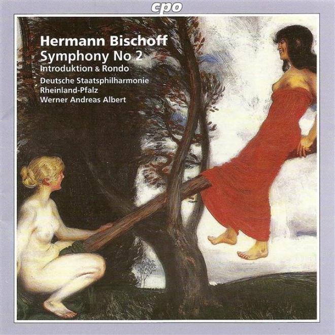 Bischoff, H.: Symphony No. 2 / Introduktion Andd Rondo (rheinland-pfalz State Philharmonic, Albert)
