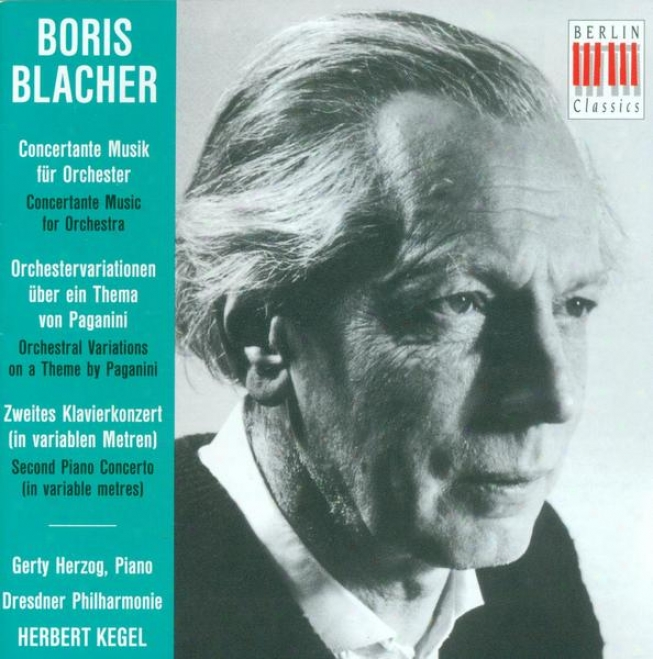 Blacher, B.: Concertante Musik / Orchestral Variations On A Theme By Paganini / Piano Concerto No. 2 (herzog, Dresden Philharmonic