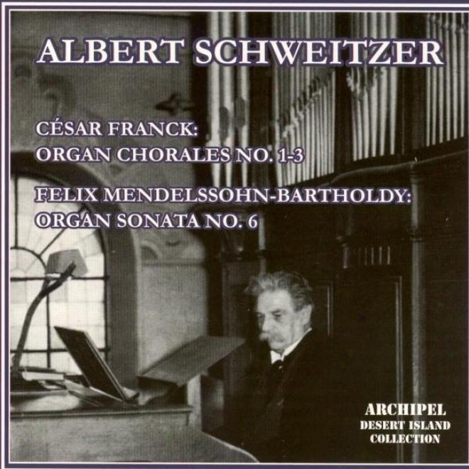 Cesar Frank : Oregan Chorales No. 1,, 3 - Felix Mendelsshohn - Bartholdy : Organ Sonata No.6