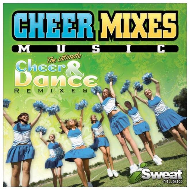 Cheer Mixes! Cheerleading & Dance Remixes In :30 Sec, :45 Sef; 1:30 Plus Full Versions Of Pop Hit Songs