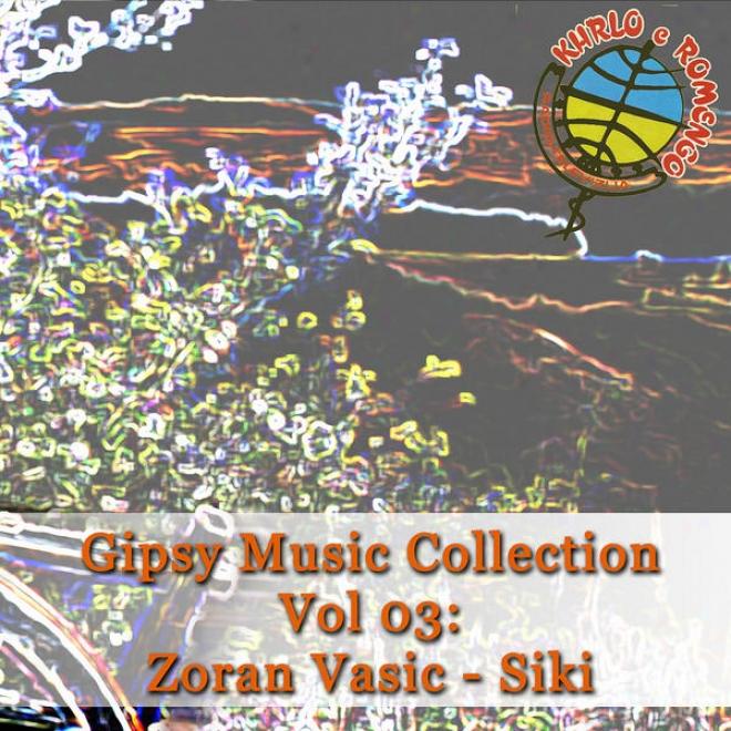 Gipsy Music Collection Vol. 03: Zoran Vaic Siki - Live In Studio Rtv Khrlo E Romengo