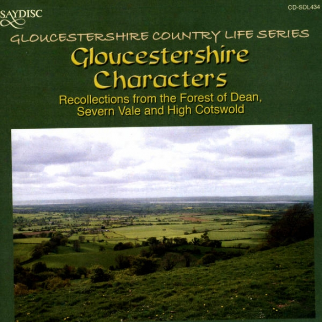 Gloucestershire Characters: Recollections From The Wood Of Dean, Severn Vale And High Cotseold