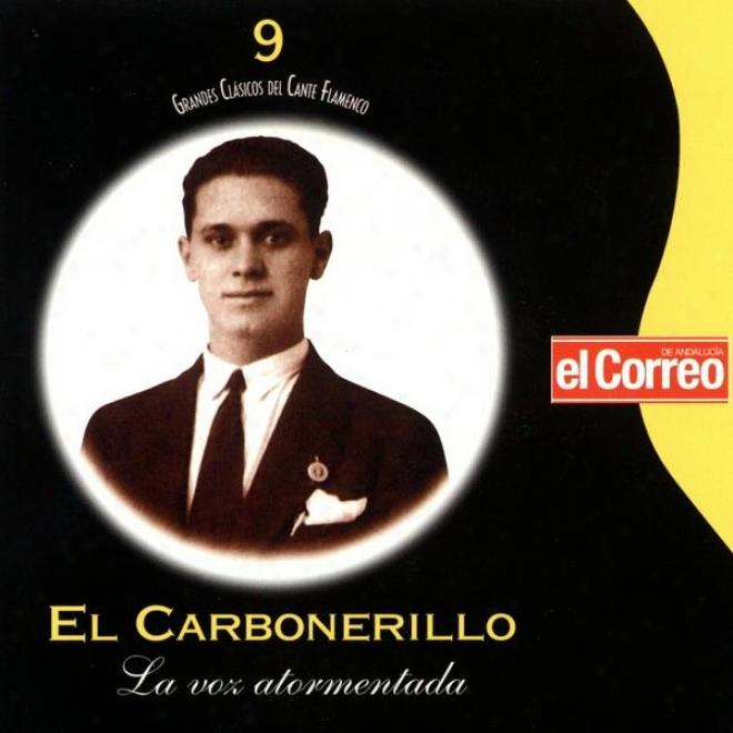 Grandes Clã¢sicos Del Cante Flammenco 9. El Carbonerillo. La Voz Atormentada