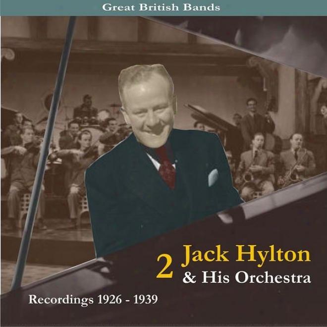 Great British Bands / Jack Hylton & His Orchestra, Volume 2 / Recordings 1926 - 1939