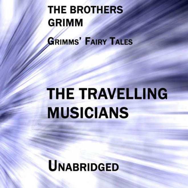 Grimms' Fay Tales, The Journeying Musicians, Unabridged Story, By The Brothers Grimm, Audiobook