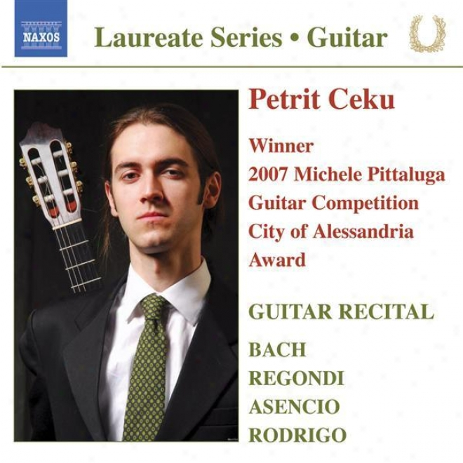 "Guitar Recital: Ceku, Petrit �"" Bach, J.s. / Rodrigo, J. / Asencio, V. / Regondi, G."
