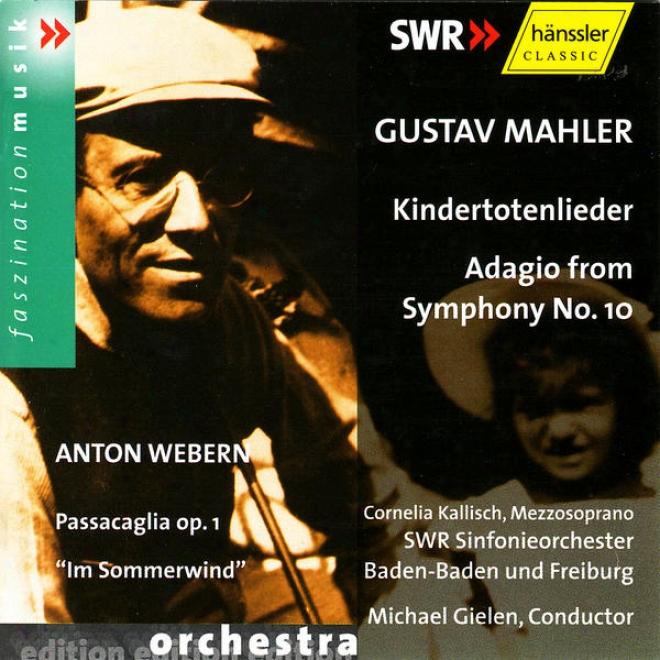 """gustav Mahler: Kindertotenlieder, Adagio From Symphony No. 10 / Anton Webern: Passacaglia Op. 1, """"im Sommerwind"""