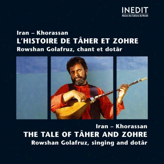 Iran - Khorassan L'histoire De Tã¢her Et Zohre. Rowshan Golafruz, Chant Et Dotã¢r. Iran - Khorassan The Tale Of Tãã¢her And Zohde. Row
