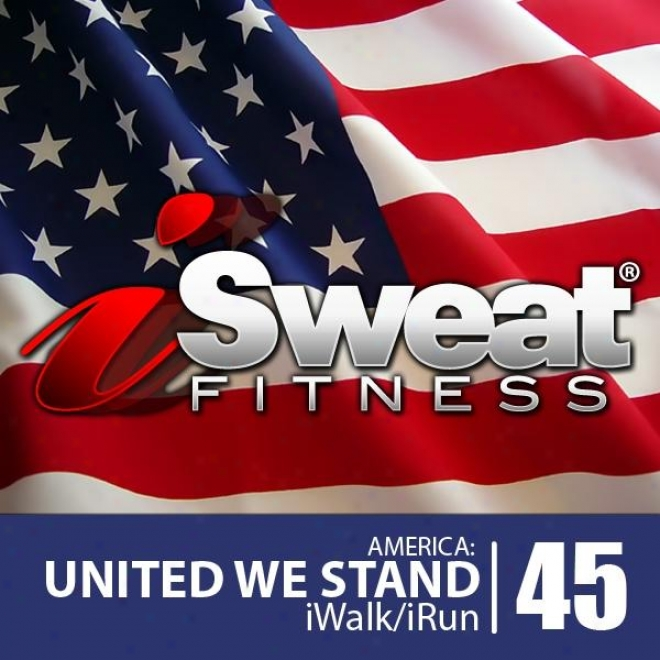 Isweat Fitness Music Vol. 45: America, United We Stand (135 Bpm In the place of Running, Walking, Elliptical, Teradmill, Aerobics, Workouts