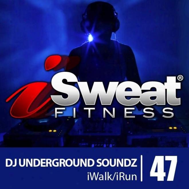 Isweat Fitness Music Vol. 47: Dj Underground Soundz (128 Bpm For Running, Walking, Elliptical, Treadmill, Aerobics, Workouts)