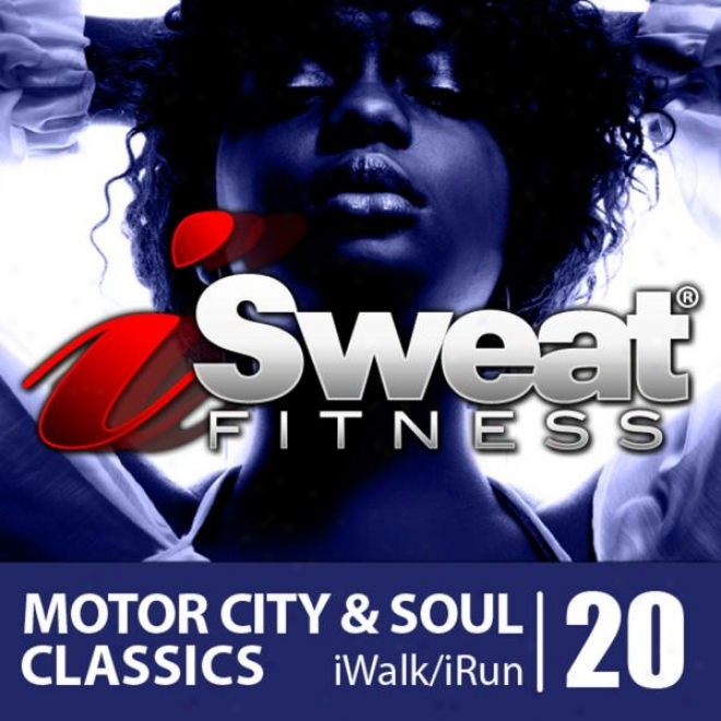 Isweat Fitness Melody Vol.20: Motor City & Soul Classics (150 Bpm For Running, Walking, Elliptical,treadmill, Aerobics, Fitness)
