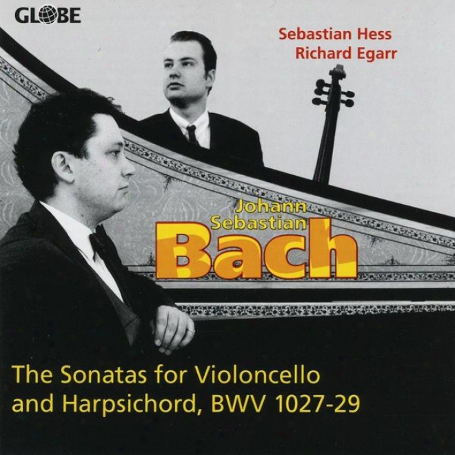 Johann Sebastian Bach, Tge Sonatas For Violoncello And Harpsichord, Bwv 1027-1029