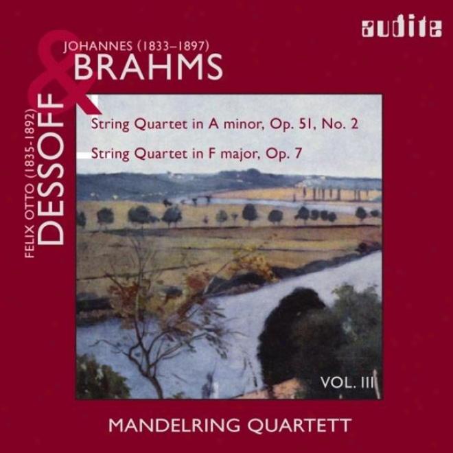 Johannes Brahms: String Quartets In A Minor, Op. 51, No. 2 & Felix Otto Dessoff: String Quartet In F Major, Op. 7