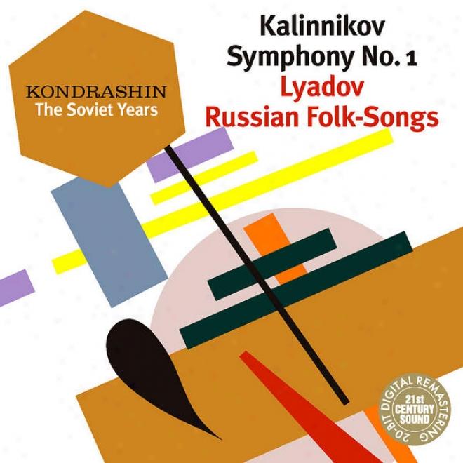 Kondrashin: The Soviet Years. Kalinnikov: Symphony No. 1; Lyadov: Russiann Folk-songs