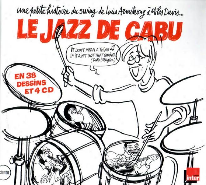 Le Jazz De Cabu - Une Petite Histoire Du Swing De Louis Armstrong à Miles Davis