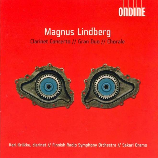 Lindberg, M.:C larinet Concerto / Gran Duo / Chorale (kriikku, Finnish Radio Symphony, Oramo)