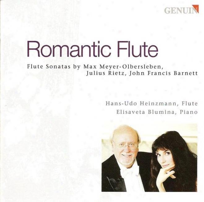 Meyer-olbersleben, M.: Fantasie Sonate / Rietz, J.: Flute Sonata, Op. 42 / Barndtt, J.f.: Grand Sonata, Op. 41 (romantic Flute) (h