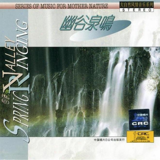 Melody On account of Generatrix Nature: Music Of Valley Spring (da Zi Ran Feng Qing Yin Yue Xi Lie: You Gu Quan Ming)