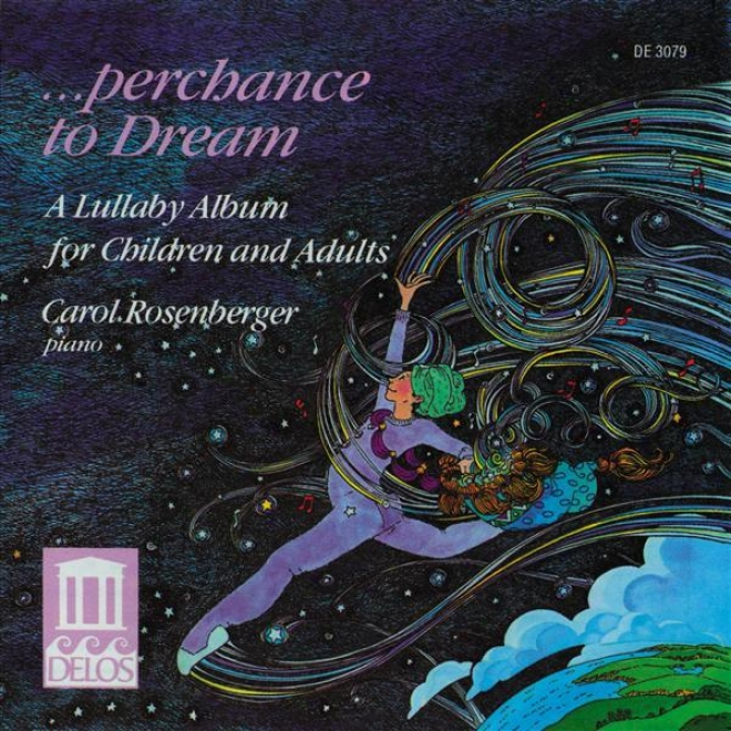 Piano Recital: Rosenberger, Carol - Kabalvesky, D. / Tchaikovsky, P. (perchance To Dream - A Lullaby Album For Children And Adults