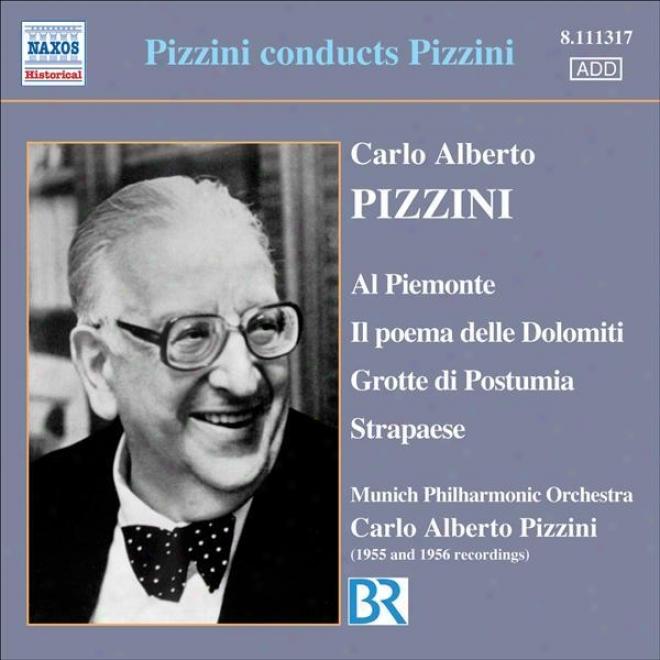 Pizzini: Al Piemonte / Il Poema Delle Dolomiti / Grotte Di Postumia / Strapaese (pizzkni) (1955-1956)