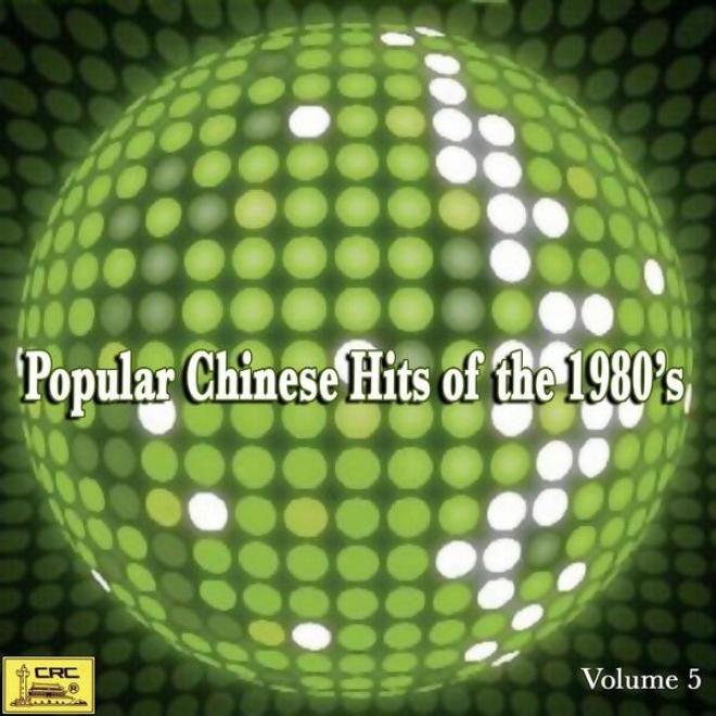 Popular Chinese Hits Of The 1980�s: Vol. 5 (ba Shi Nian Dai Liu Xing Jing Xuan W8)