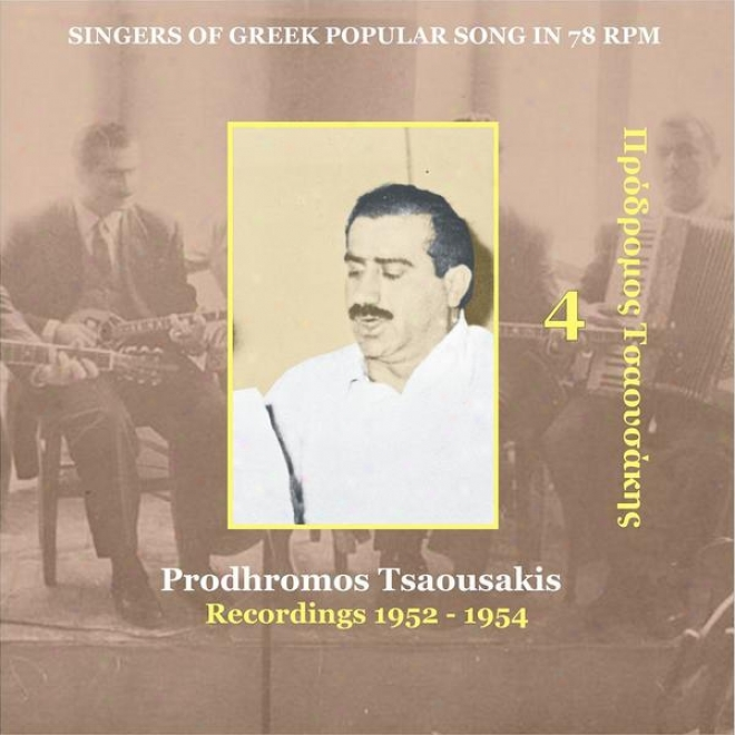 Prodhromos Tsaousakis Vol. 4 / Singers Of Greek Popular Song In 78 Rpm / Recordings 1952 - 1954