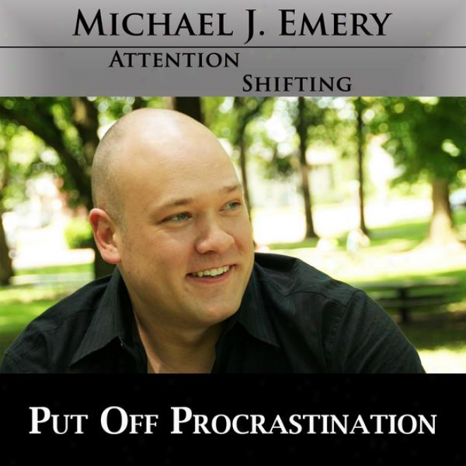 Put Off Procrastination - Tired Of Procratinating? Use Nlp And Hypnosis Mp3 To End Procrastination