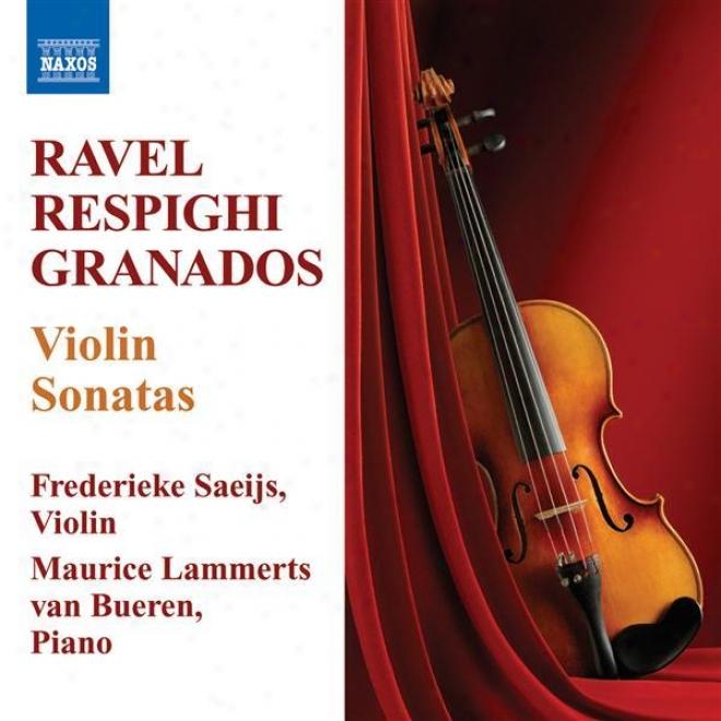 Ravel, M:. Violin Sonata / Respighi, O.: Violin Sonata / Granados, E.: Fiddle Sonata (saeijs, Bueren)
