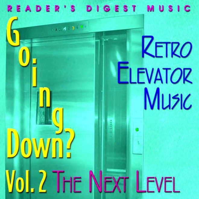 Reader's Digest Music: Going Down? Volume 2: The Next Level (retro Elevator Music)