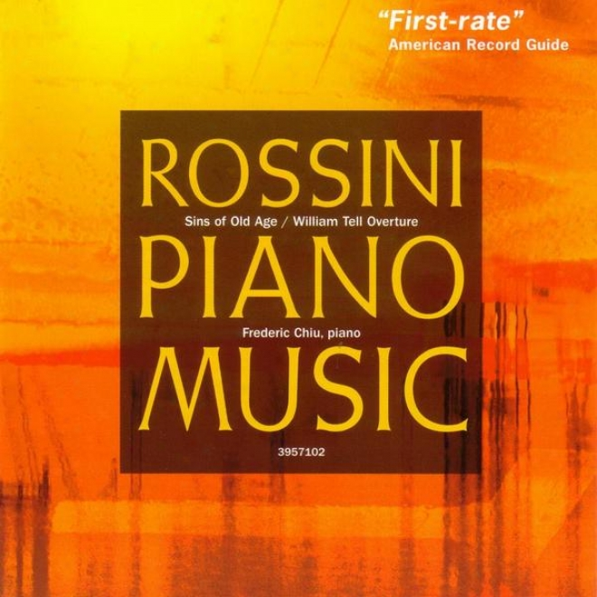 Rossini: Sins Of Old Age (selections), William Tell Overture (transcribed By Liszt)
