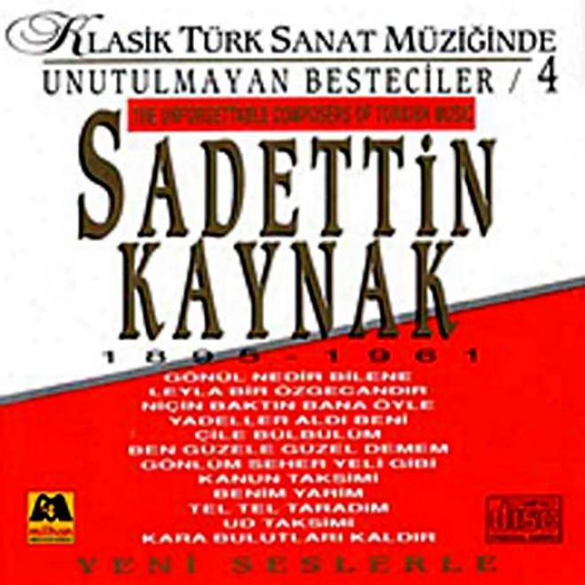 Sadettin Kaynak - Klasik Tã¼rk Sanat Mã¼ziginde Unutulmayan Besteciler 4 (the Unforgettable Composers Of Turkish Music)
