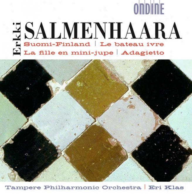 Salmenhaara, E.: Suomi-finland / La Fille En Mini-iupe / Adagietto / Le Bateau Ivre (tampere Philharmonic, Klas)