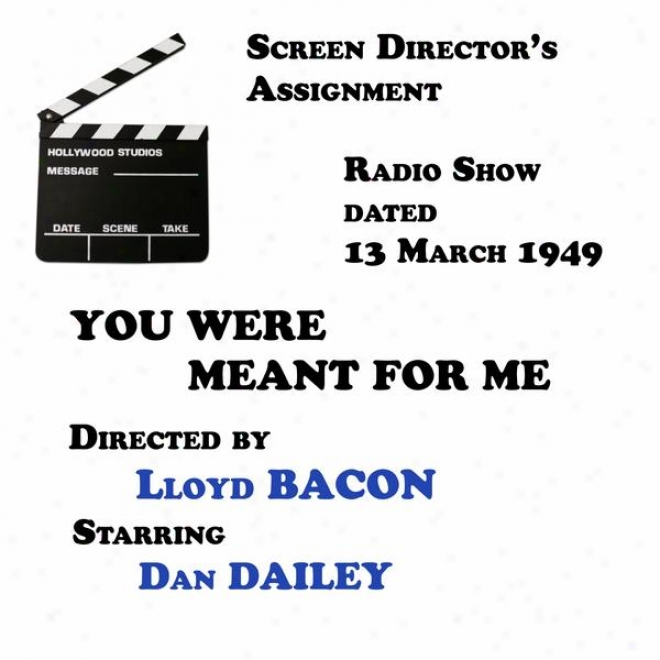 Screen Director's Assignment, You Were Meant For Me Directed By Lloyd Bacon Starring Dan Dailey