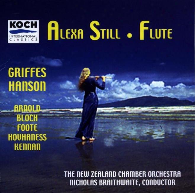 Still, Alexa - Music Fod Flute & Orchestra ByA rnold, Griffes, Hanson, Hovhaness, Bloch, Foote