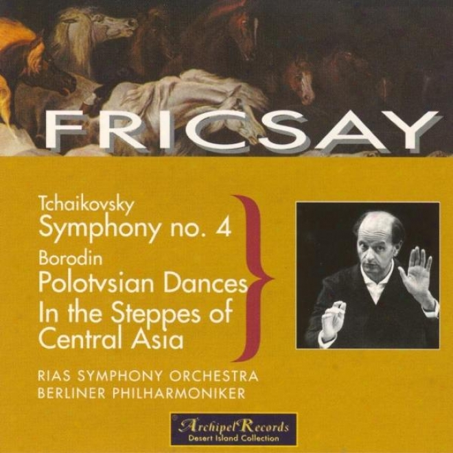 Tchaikovsky : Symphony No.4 - Borodin : Polotsian Dances, In The Steppes Of Central Asia