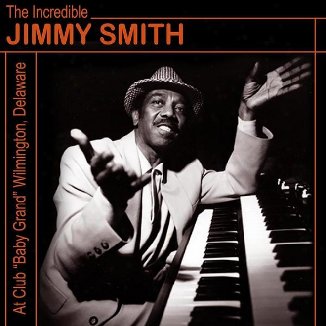 """""""the Incredible Jimmy Smith At Club """"""""baby Grand"""""""" Wilmington, Delaware Vol. 2"""""""