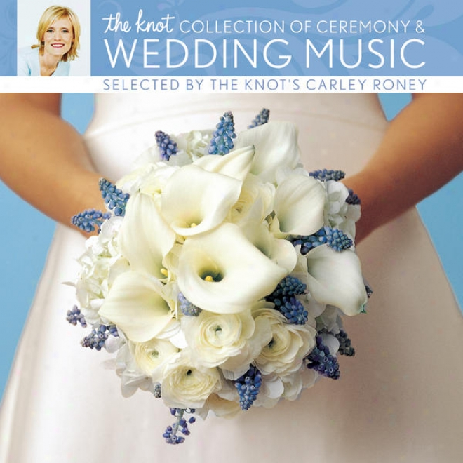 The Knot Collection Of Ceremony & Wedding Music Selected By The Knot's Carley Roeny