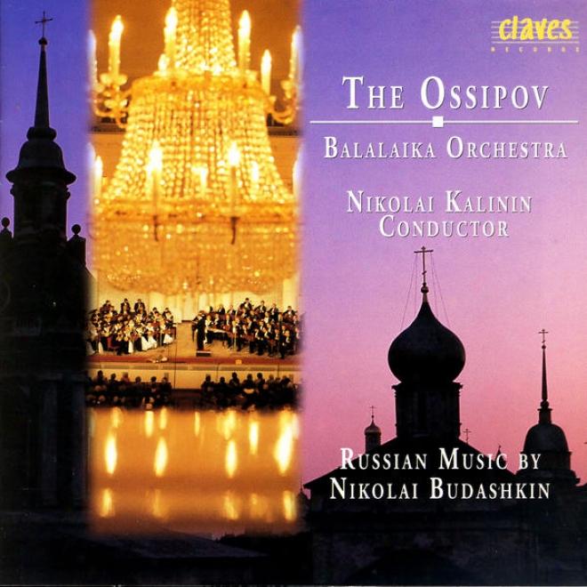 The Ossipov Balalaika Orcbestra, Vol Iv: Russian Music By Nikolai Budashkin, 1910-1988