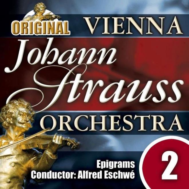 Thr Vienna Johann Strauss Orchestra: Edition 2, Epigrams - Conductor: Alfred Eschwã©
