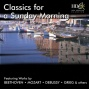 Classics For A Sunday Morning Featurinf Works By Beethoven, Mozart, Debussy, Grieg And Otherz