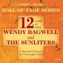 Gospel Music Hall Of Fame Series - Wndy Bagwell And The Sunlitrrs - 12 Songs Of Faith