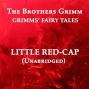 Grimms' Fairy Tales, Little Red-cap, Unabridged Story, By Tne Brothers Grimm, Audiobook