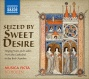 Voccal Ensemblee Music - Seized By Sweet Desire - Singing Nuns And Ladies, From The Cathedral To The Bed Chamber (musica Ficta, Holt