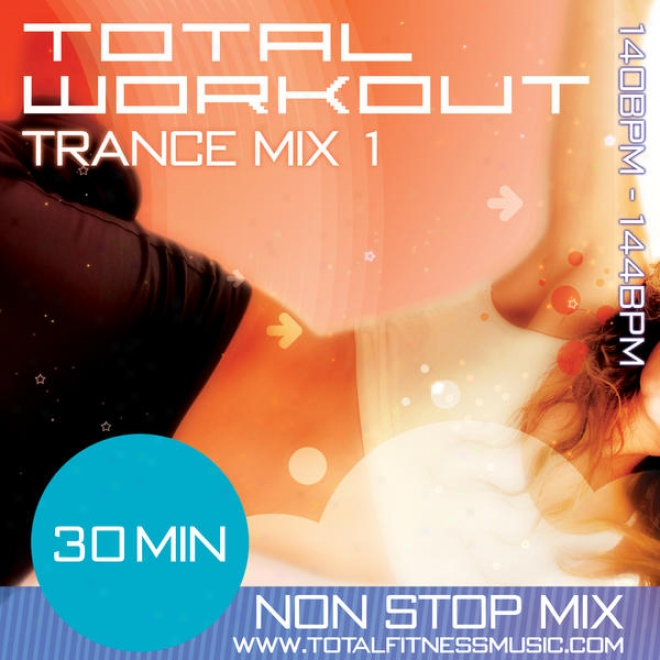 "Total Workout Trance Mix 1 30 Minute Non Stop Fitness Music Mix 140 �"" 144bpm For Jogging, Spinning, Step, Bodypump, Aerobics & Gen"