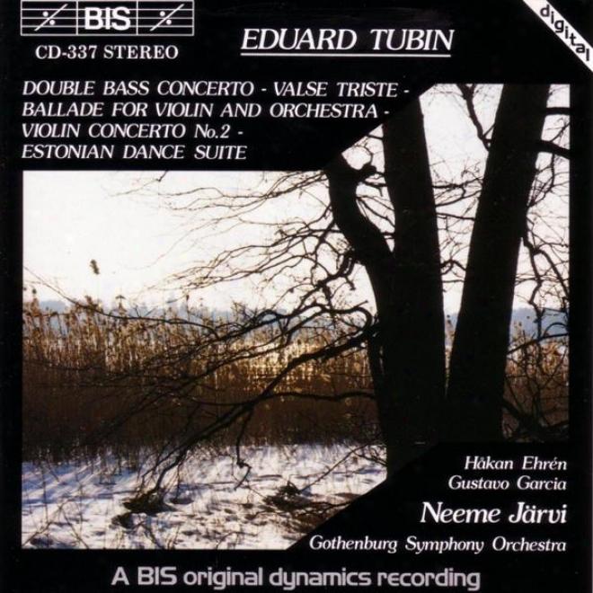 Tubin: Double Bass Concerto / Vlase Triste / Violin Ballade / Violin Concerto / Estonian Dnce Suite